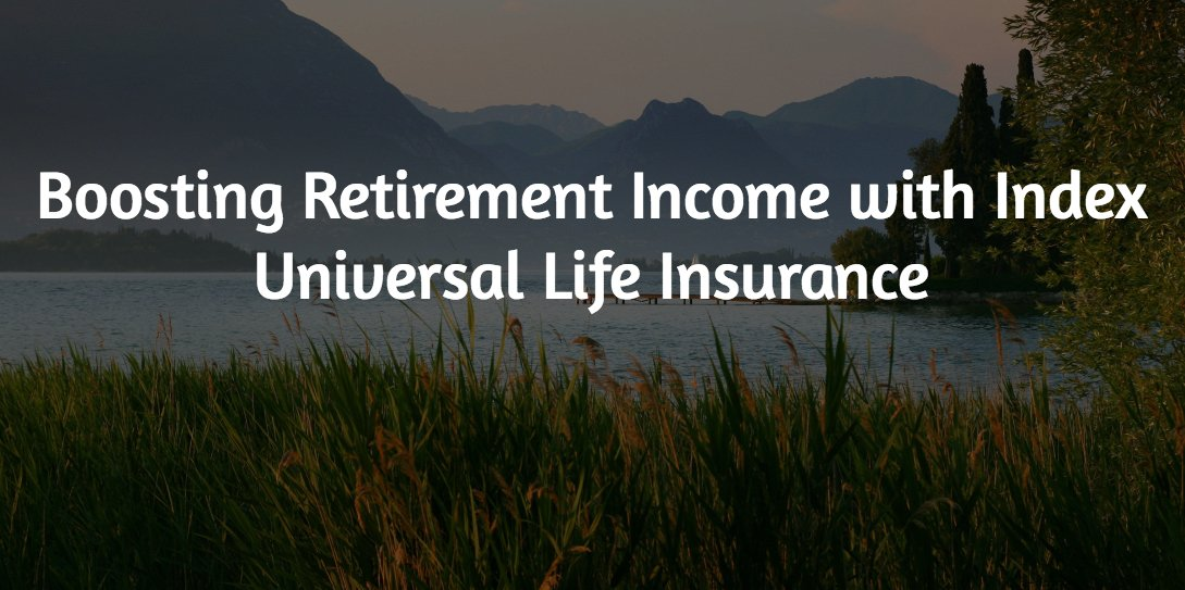 Boosting Retirement Income with an IUL - Local Life Agents
