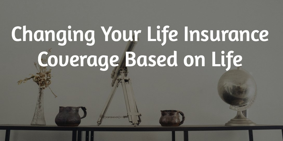Changing Your Life Insurance Coverage Based on Life