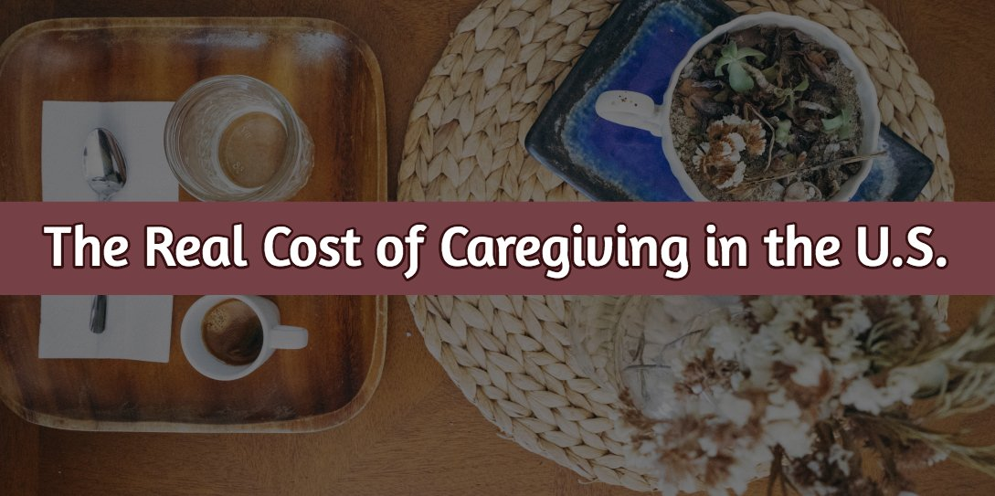The Real Cost of Caregiving in the U.S.