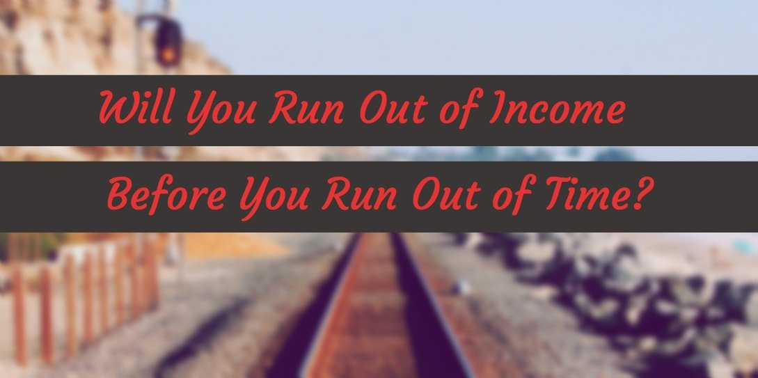 will you run out of income