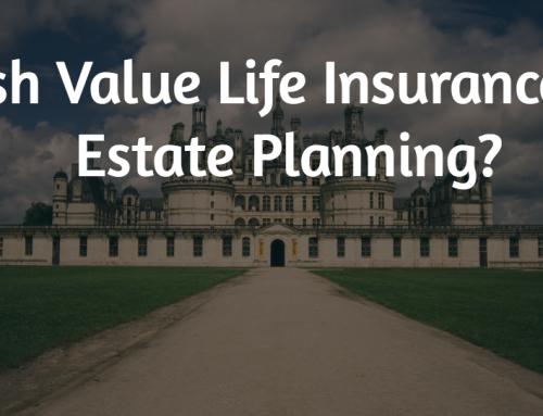 Cash Value Life Insurance for Estate Planning?