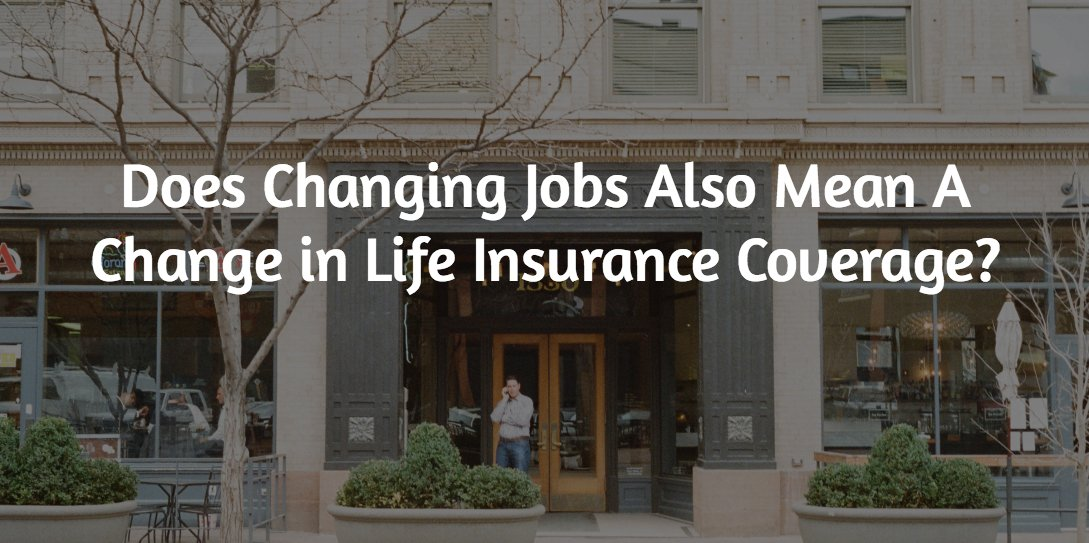 Changing Jobs and Life Insurance Coverage