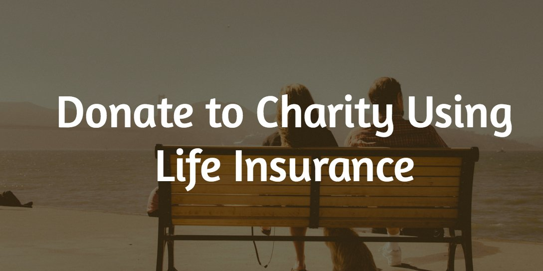 Donate to Charity Using Life Insurance