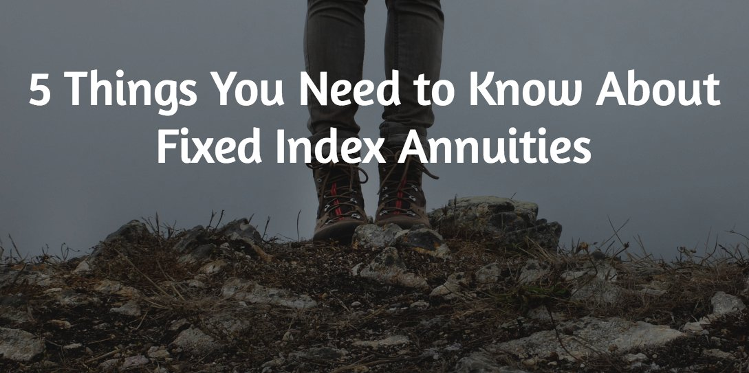 5 Things You Need to Know About Fixed Index Annuities