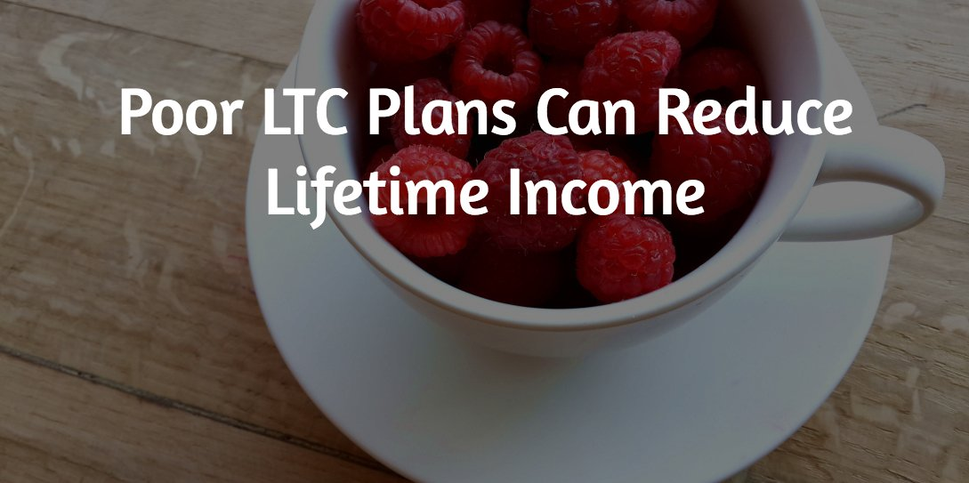 Poor LTC Plans Can Reduce Lifetime Income