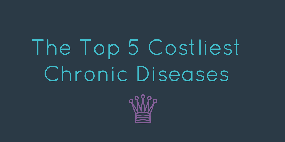 The Top 5 Costliest Chronic Diseases