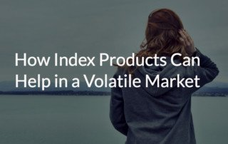 How Index Products Can Help in a Volatile Market